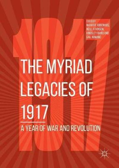 The Myriad Legacies of 1917 - Maartje Abbenhuis