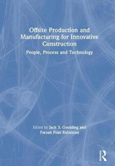 Offsite Production and Manufacturing for Innovative Construction - Jack S. Goulding