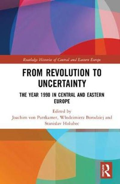 From Revolution to Uncertainty - Joachim von Puttkamer