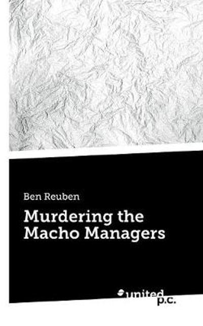 Murdering the Macho Managers - Ben Reuben