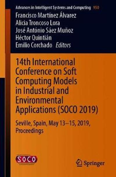 14th International Conference on Soft Computing Models in Industrial and Environmental Applications (SOCO 2019) - Francisco Martinez Alvarez