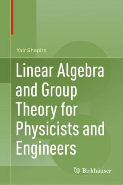 Linear Algebra and Group Theory for Physicists and Engineers - Yair Shapira