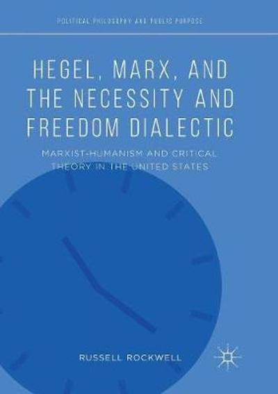 Hegel, Marx, and the Necessity and Freedom Dialectic - Russell Rockwell