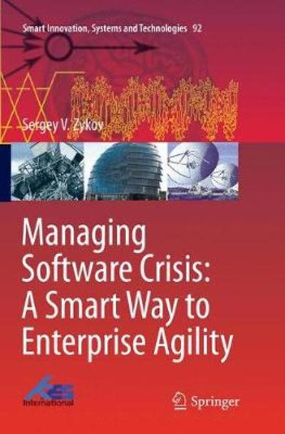 Managing Software Crisis: A Smart Way to Enterprise Agility - Sergey V. Zykov