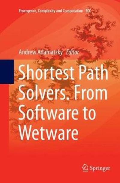 Shortest Path Solvers. From Software to Wetware - Andrew Adamatzky