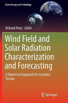 Wind Field and Solar Radiation Characterization and Forecasting - Richard Perez