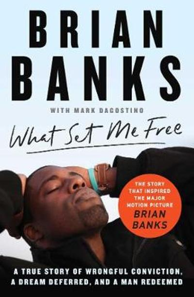 What Set Me Free (The Story That Inspired the Major Motion Picture Brian Banks) - Brian Banks