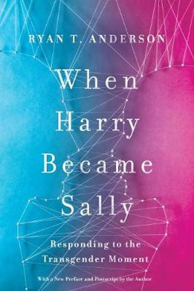 When Harry Became Sally - Ryan T. Anderson