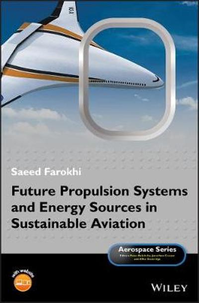 Future Propulsion Systems and Energy Sources in Sustainable Aviation - Saeed Farokhi
