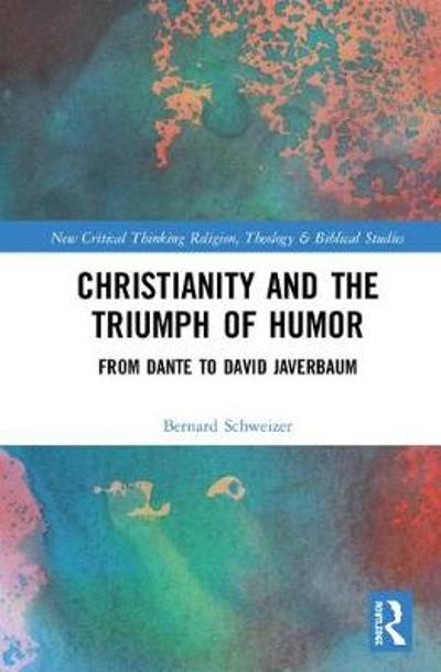 Christianity and the Triumph of Humor - Bernard Schweizer