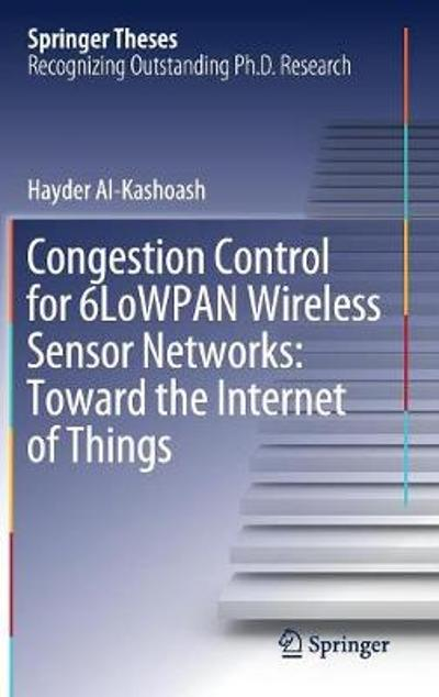 Congestion Control for 6LoWPAN Wireless Sensor Networks: Toward the Internet of Things - Hayder Al-Kashoash