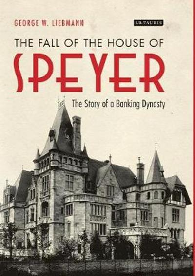 The Fall of the House of Speyer - George W. Liebmann