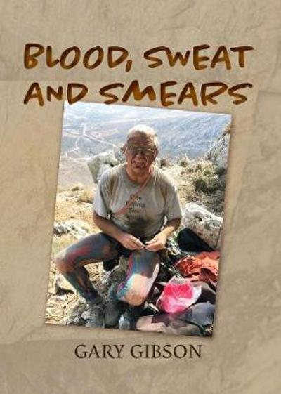 Blood, Sweat and Smears - Gary Gibson