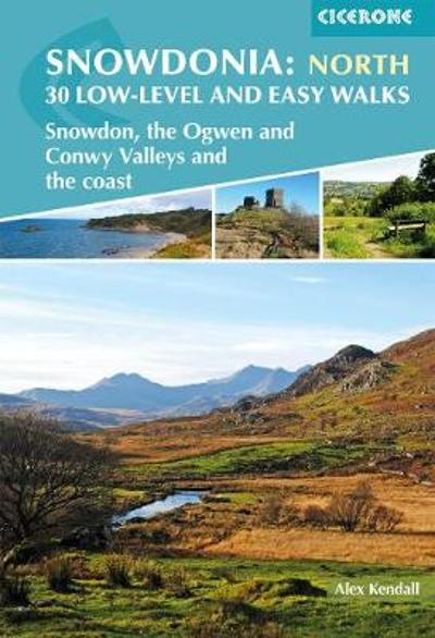 Snowdonia: Low-level and easy walks - North - Alex Kendall