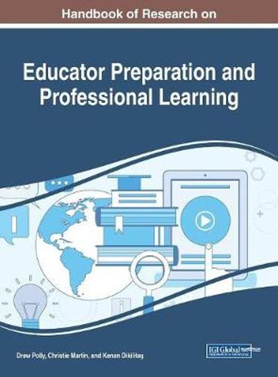 Handbook of Research on Educator Preparation and Professional Learning - Drew Polly