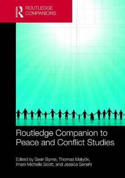 Routledge Companion to Peace and Conflict Studies - Sean Byrne