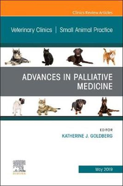 Palliative Medicine and Hospice Care, An Issue of Veterinary Clinics of North America: Small Animal Practice - Katherine J. Goldberg