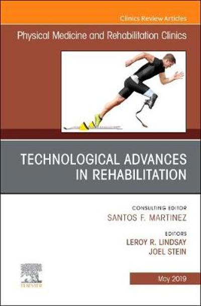 Technological Advances in Rehabilitation, An Issue of Physical Medicine and Rehabilitation Clinics of North America - Joel Stein