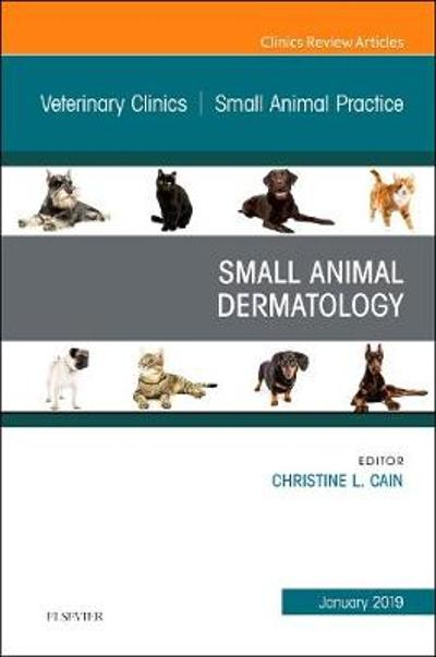 Dermatology, An Issue of Veterinary Clinics of North America: Small Animal Practice - Christine L. Cain