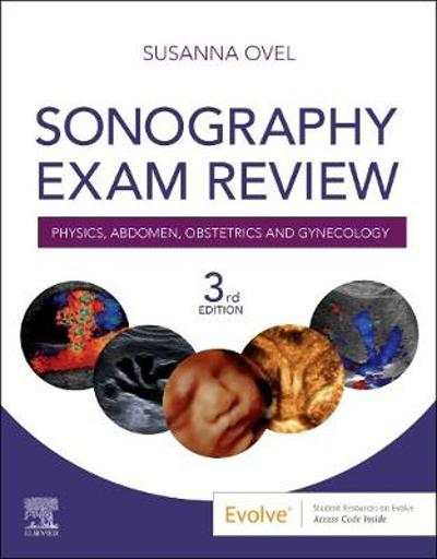Sonography Exam Review: Physics, Abdomen, Obstetrics and Gynecology - Susanna Ovel