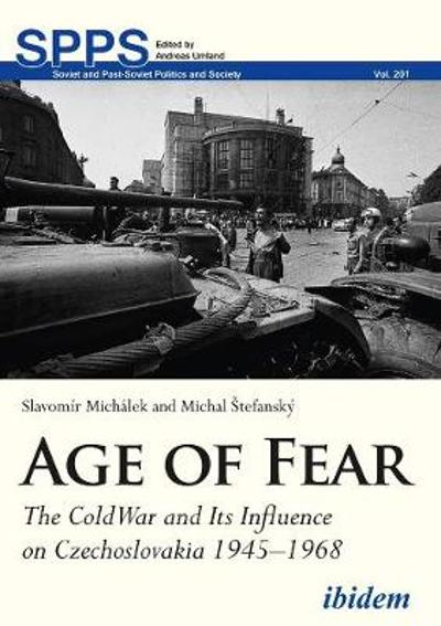Age of Fear - The Cold War and Its Influence on Czechoslovakia, 1945-1968 - Slavomir Michalek