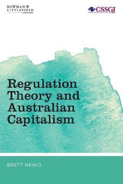 Regulation Theory and Australian Capitalism - Brett Heino