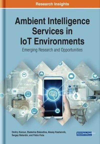 Ambient Intelligence Services in IoT Environments: Emerging Research and Opportunities - Dmitry Korzun