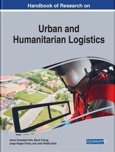 Handbook of Research on Urban and Humanitarian Logistics - Jesus Gonzalez-Feliu