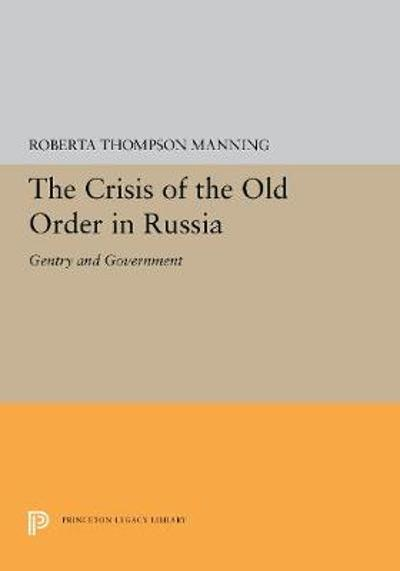 The Crisis of the Old Order in Russia - Roberta Thompson Manning