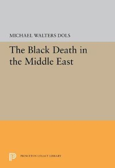 The Black Death in the Middle East - Michael Walters Dols
