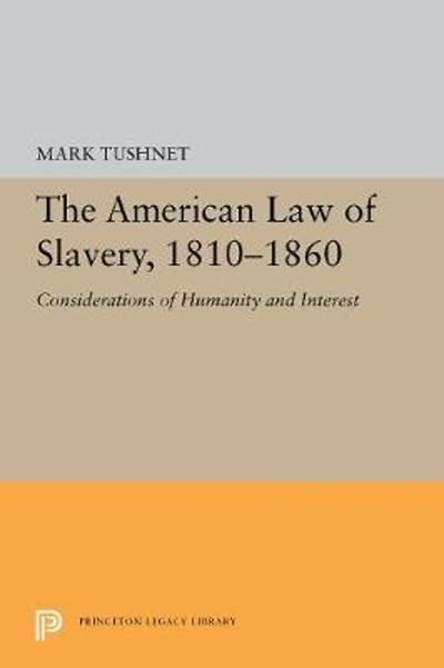 The American Law of Slavery, 1810-1860 - Mark Tushnet
