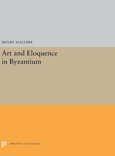 Art and Eloquence in Byzantium - Henry Maguire