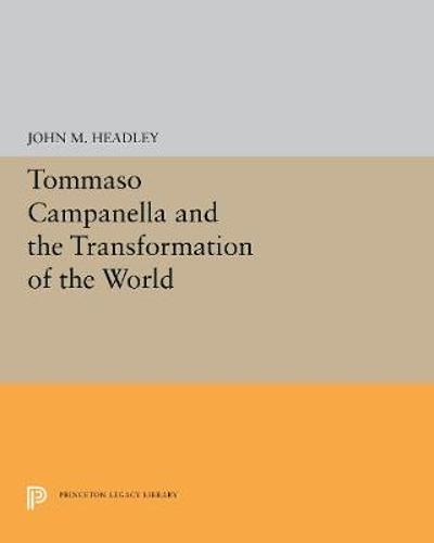 Tommaso Campanella and the Transformation of the World - John M. Headley