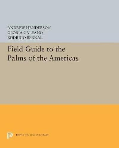 Field Guide to the Palms of the Americas - Andrew Henderson