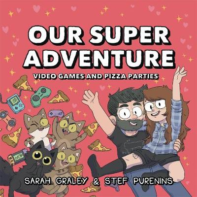 Our Super Adventure: Video Games and Pizza Parties - Sarah Graley