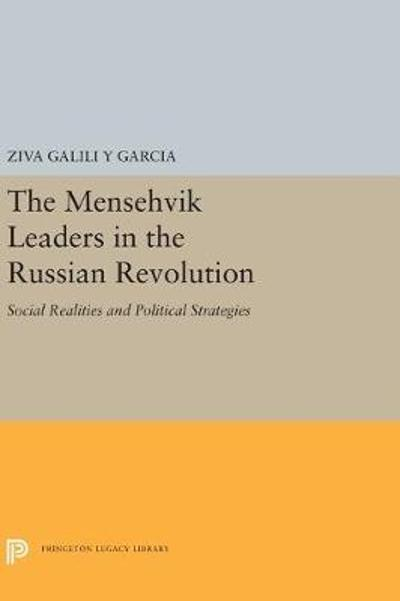 The Menshevik Leaders in the Russian Revolution - Ziva Galili y Garcia