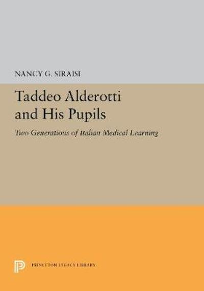 Taddeo Alderotti and His Pupils - Nancy G. Siraisi
