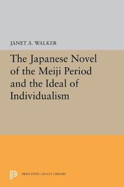 The Japanese Novel of the Meiji Period and the Ideal of Individualism - Janet A. Walker