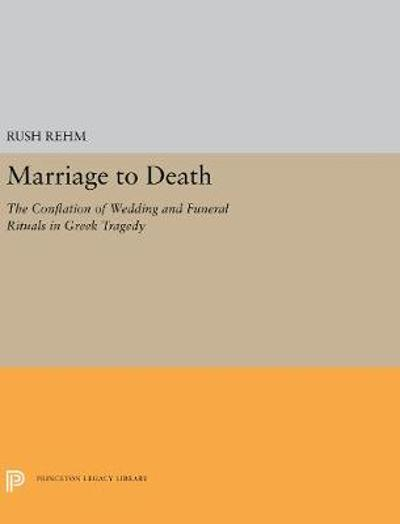Marriage to Death - Rush Rehm