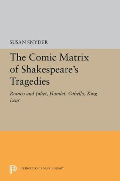 The Comic Matrix of Shakespeare's Tragedies - Susan Snyder