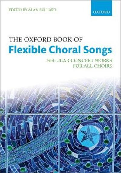 The Oxford Book of Flexible Choral Songs - Alan Bullard