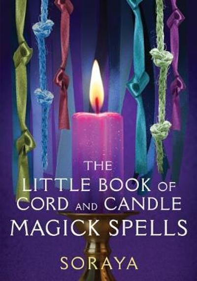 The Soraya's Little Book of Cord and Candle Magick - Soraya Conway