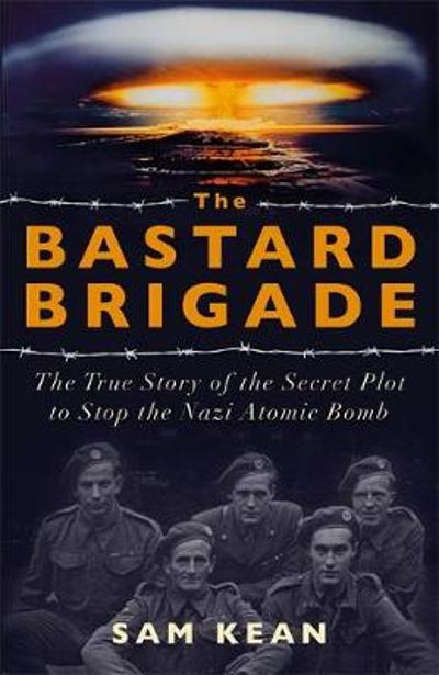 The Bastard Brigade - Sam Kean