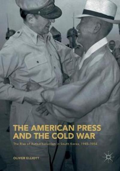 The American Press and the Cold War - Oliver Elliott