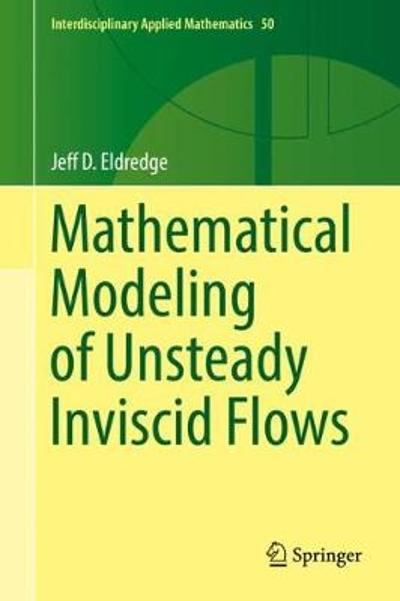 Mathematical Modeling of Unsteady Inviscid Flows - Jeff D. Eldredge