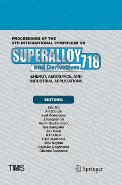 Proceedings of the 9th International Symposium on Superalloy 718 & Derivatives: Energy, Aerospace, and Industrial Applications - Eric Ott