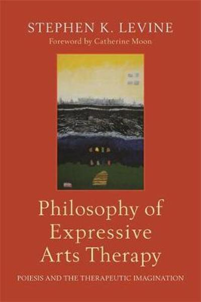 Philosophy of Expressive Arts Therapy - Stephen K. Levine
