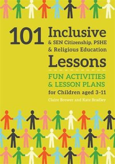 101 Inclusive and SEN Citizenship, PSHE and Religious Education Lessons - Kate Bradley