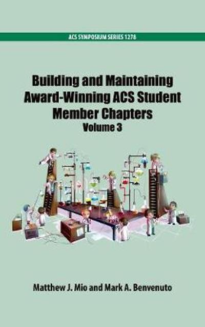 Building and Maintaining Award-Winning ACS Student Members Chapters Volume 3 - Matthew J. Mio