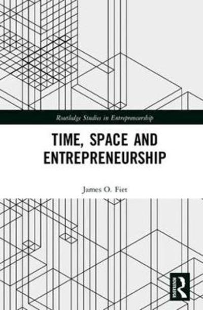 Time, Space and Entrepreneurship - James Fiet